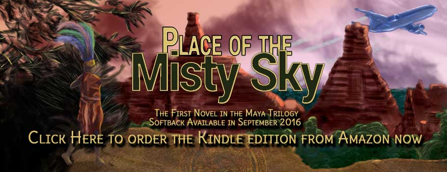 The Place of the Mysty Sky - The Maya Trilogy Book One